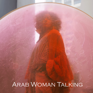 """Arab Woman Talking"" is reborn"